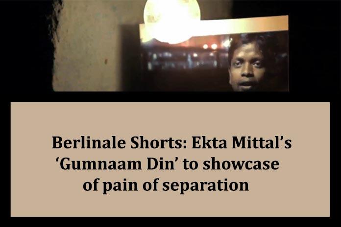 Berlinale Shorts: Ekta Mittal's 'Gumnaam Din' to showcase of pain of separation, Pickle Media